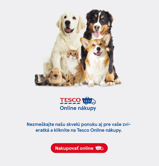 Tesco Online nákupy | Nezmeškajte našu skvelú ponuku aj pre vaše zvieratká a kliknite na Tesco Online nákupy. | Nakupovať online